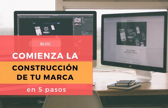 COMIENZA LA CONSTRUCCIÓN DE TU MARCA EN 5 PASOS