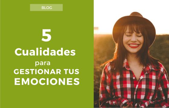 5 cualidades para gestionar tus emociones